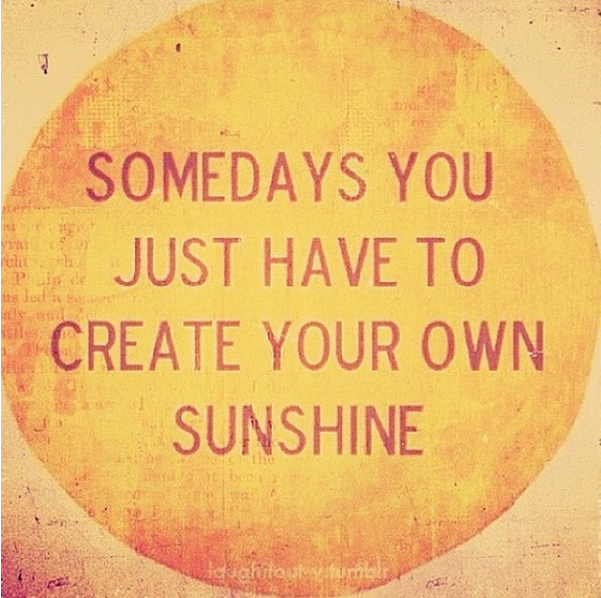 Somedays you just have to create your own sunshine